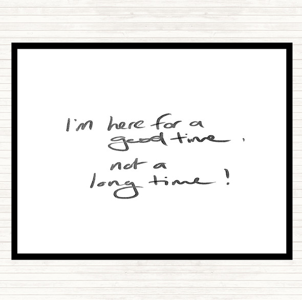White Black Good Time Not Long Time Quote Dinner Table Placemat