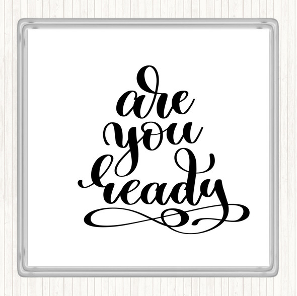 White Black Are You Ready Quote Drinks Mat Coaster