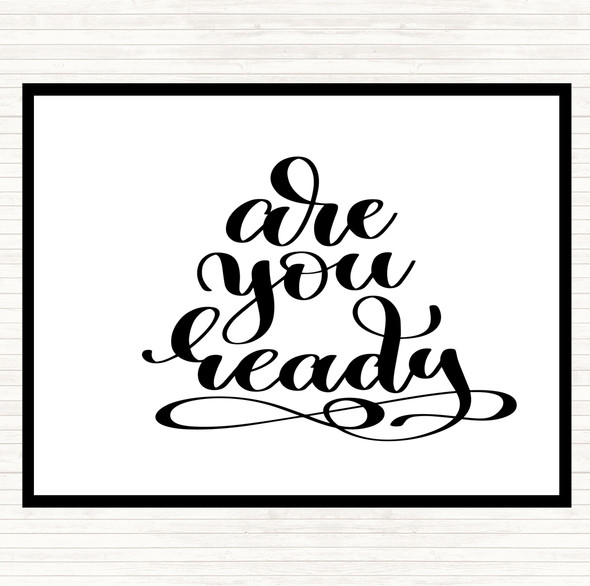 White Black Are You Ready Quote Dinner Table Placemat