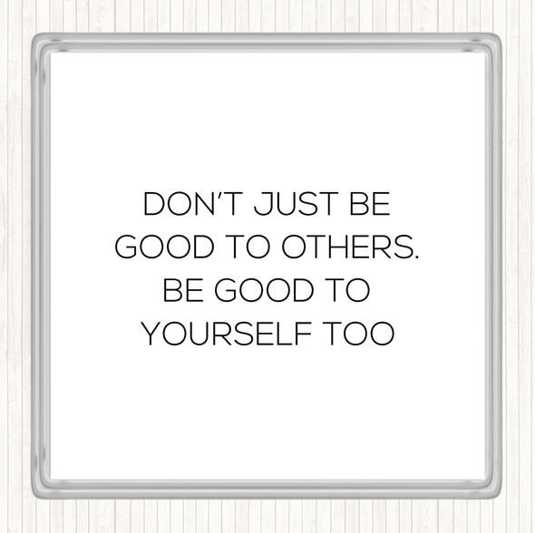 White Black Good To Others Quote Drinks Mat Coaster