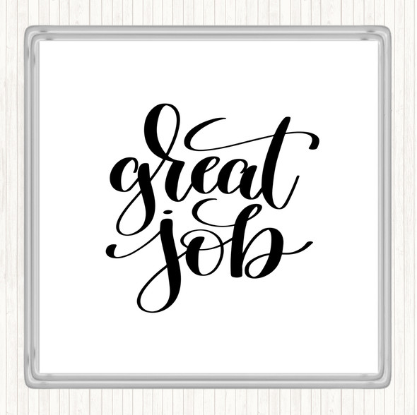 White Black Great Job Quote Drinks Mat Coaster