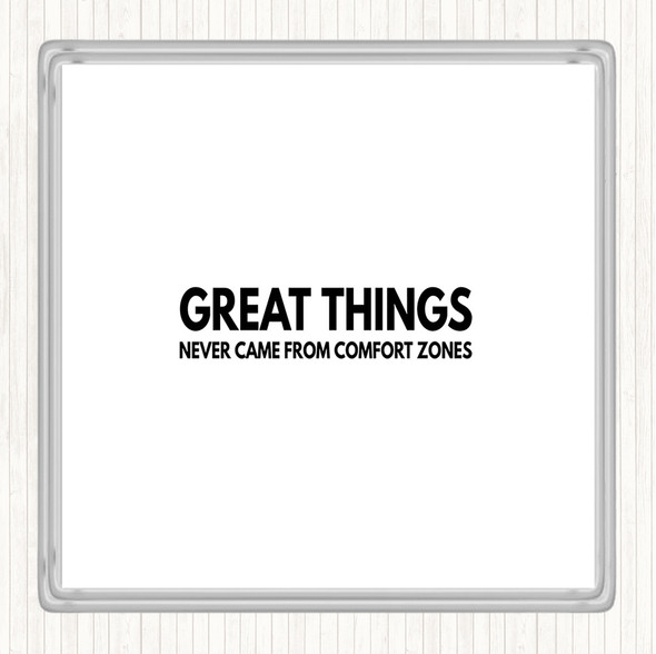 White Black Great Things Never Came From Comfort Zones Quote Drinks Mat Coaster