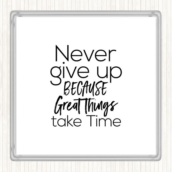 White Black Great Things Take Time Quote Drinks Mat Coaster