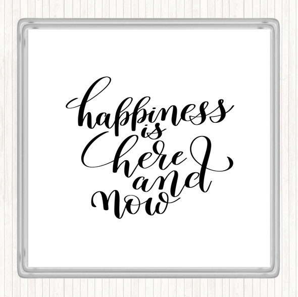 White Black Happiness Is Here And Now Quote Drinks Mat Coaster
