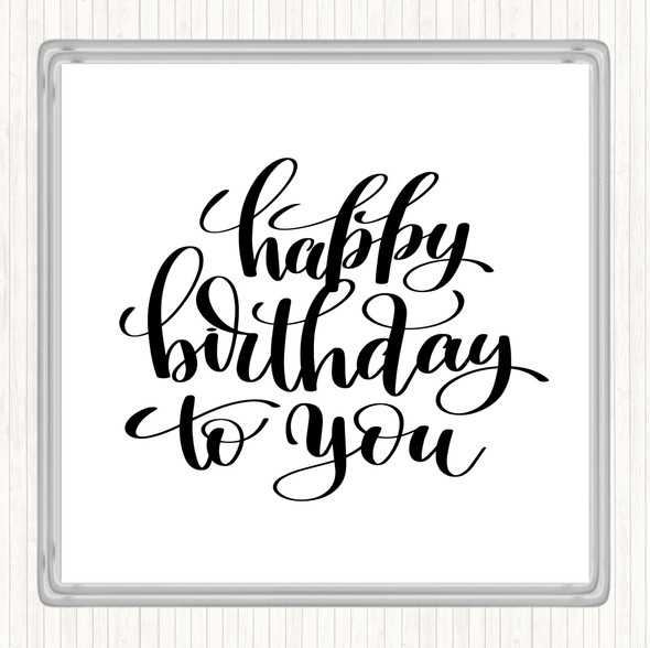White Black Happy Birthday To You Quote Drinks Mat Coaster