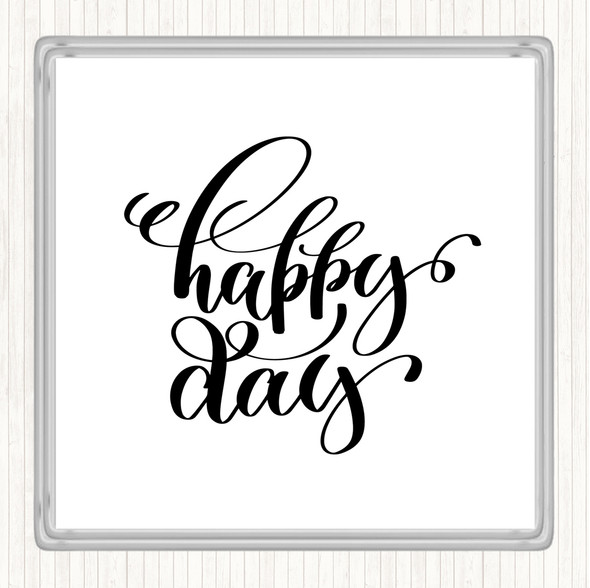 White Black Happy Day Quote Drinks Mat Coaster