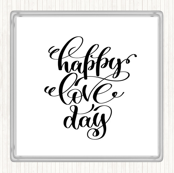 White Black Happy Love Day Quote Drinks Mat Coaster