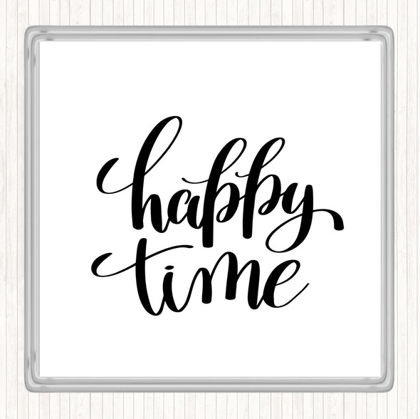 White Black Happy Time Quote Drinks Mat Coaster