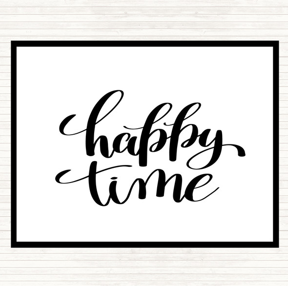 White Black Happy Time Quote Dinner Table Placemat