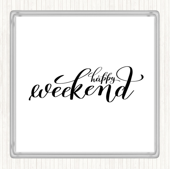 White Black Happy Weekend Quote Drinks Mat Coaster