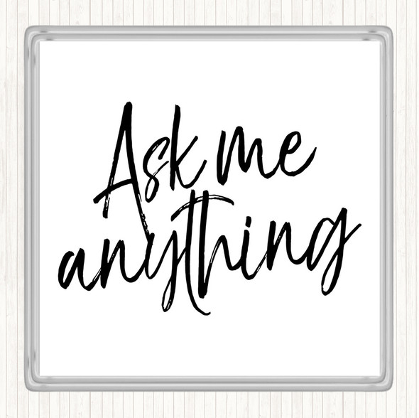 White Black Ask Me Anything Quote Drinks Mat Coaster