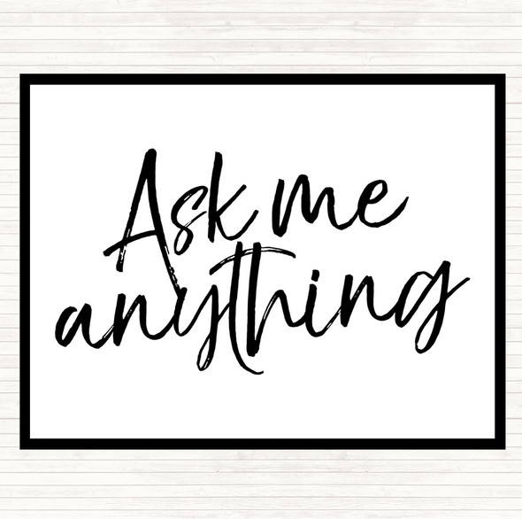 White Black Ask Me Anything Quote Dinner Table Placemat