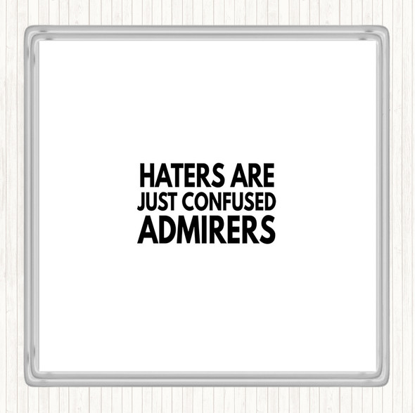 White Black Haters Are Confused Admirers Quote Drinks Mat Coaster