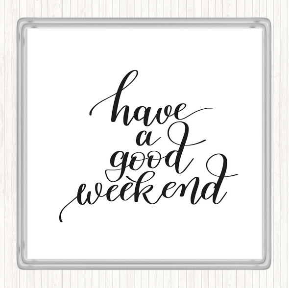 White Black Have A Good Weekend Quote Drinks Mat Coaster