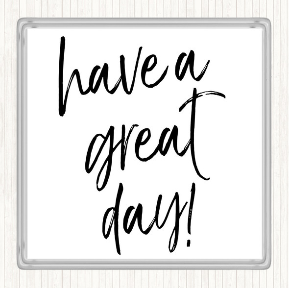 White Black Have A Great Day Quote Drinks Mat Coaster