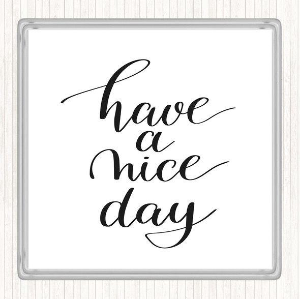 White Black Have A Nice Day Quote Drinks Mat Coaster