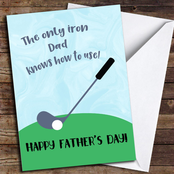 Golf Only Iron Dad Knows How To Use Personalised Father's Day Card