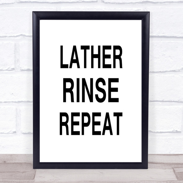 Lather Rinse Repeat Bathroom Quote Wall Art Print