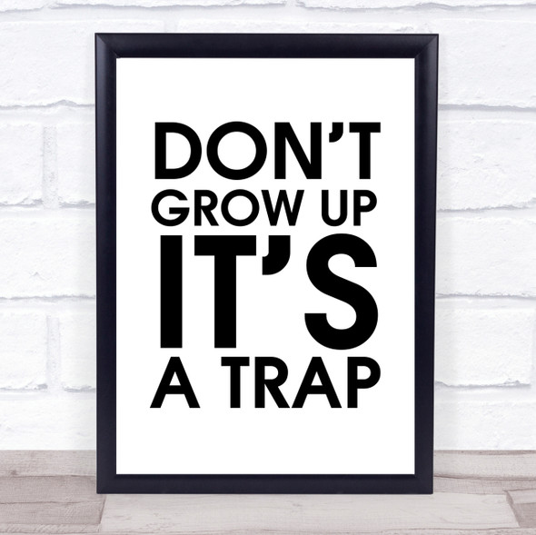 Don't Grow Up It's A Trap Quote Wall Art Print