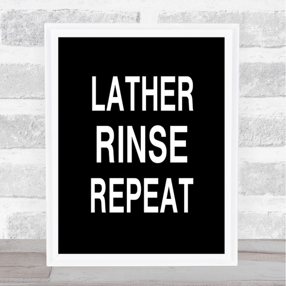Black Lather Rinse Repeat Bathroom Quote Wall Art Print