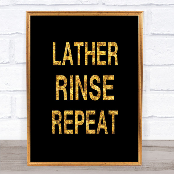 Black & Gold Lather Rinse Repeat Bathroom Quote Wall Art Print