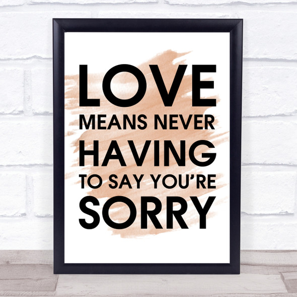 Watercolour Love Means Never Having To Say You're Sorry Love Story Quote Print