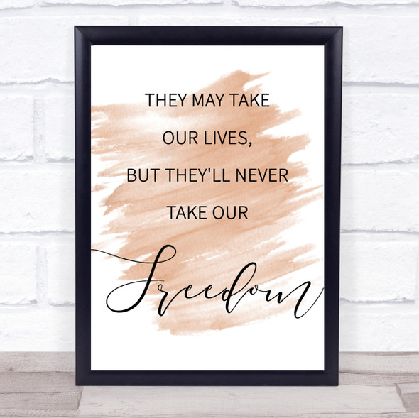 Watercolour They May Take Our Lives, Never Take Freedom Braveheart Quote Print