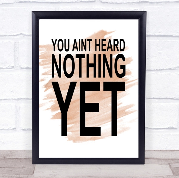 Watercolour You Aint Heard Nothing Yet Quote Print