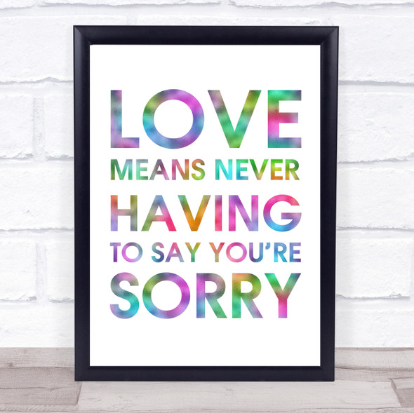Rainbow Love Means Never Having To Say You're Sorry Love Story Movie Quote Print