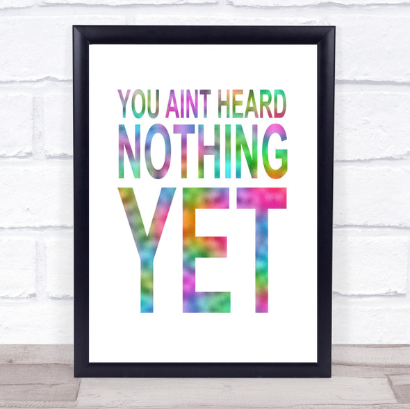 Rainbow You Aint Heard Nothing Yet Quote Wall Art Print
