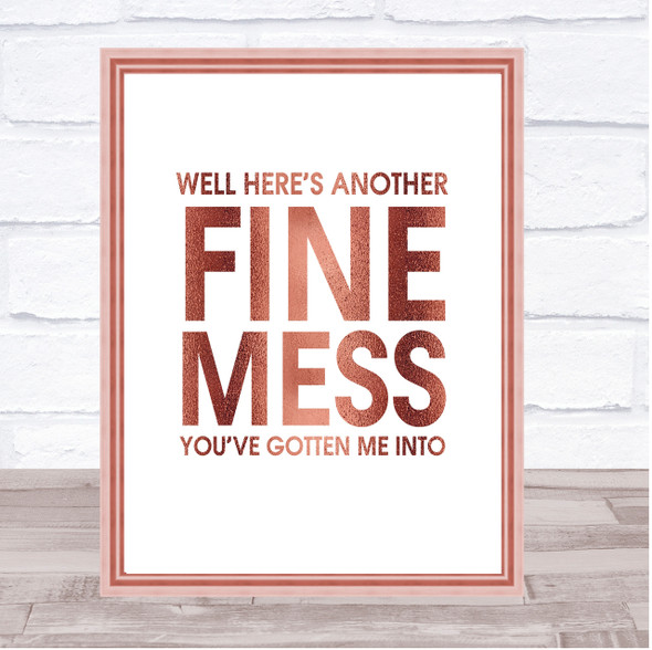 Rose Gold Here's Another Nice Mess You've Gotten Me Into Sons Desert Quote Print