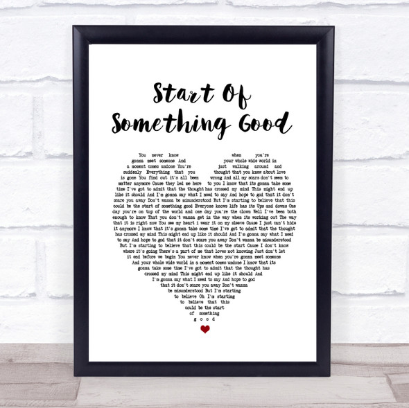 Start Of Something Good Heart Song Lyric Quote Print