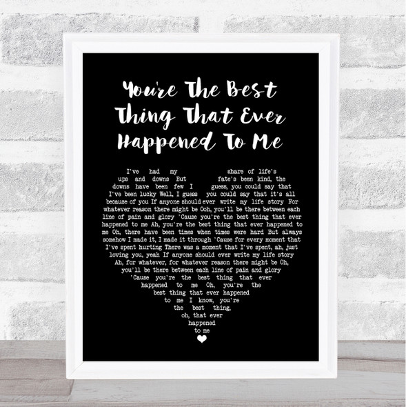 You're The Best Thing That Ever Happened To Me Black Heart Song Lyric Print