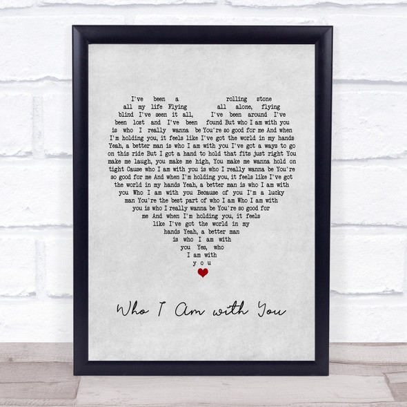 Chris Young Who I Am with You Grey Heart Song Lyric Print