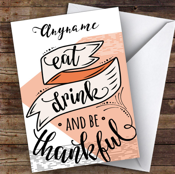 Eat Drink Be Thankful Personalised Happy Thanksgiving Card
