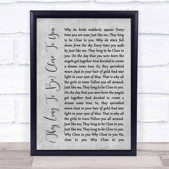 The Carpenters (They Long To Be) Close To You Grey Rustic Script Song Lyric Quote Music Print