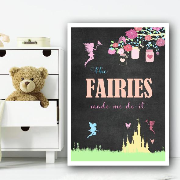 Fairy Made Me Do It Chalk Colour Children's Nursery Bedroom Wall Art Print