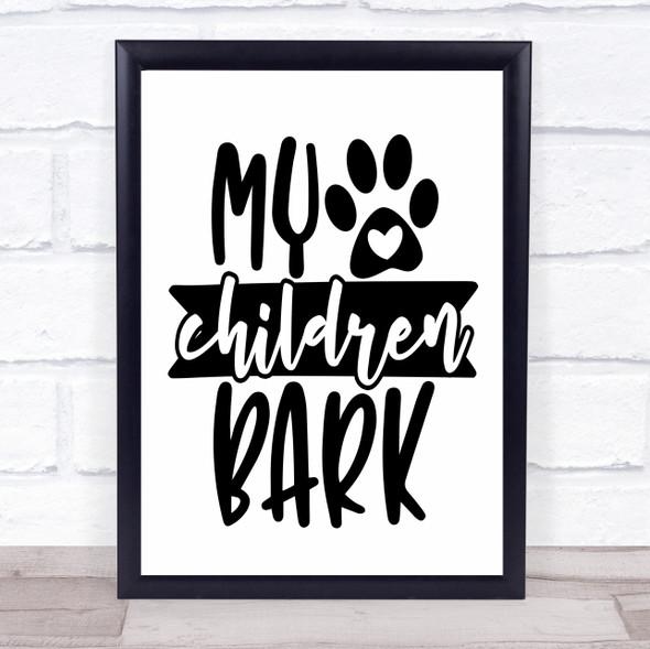 My Children Bark Dog Quote Typography Wall Art Print