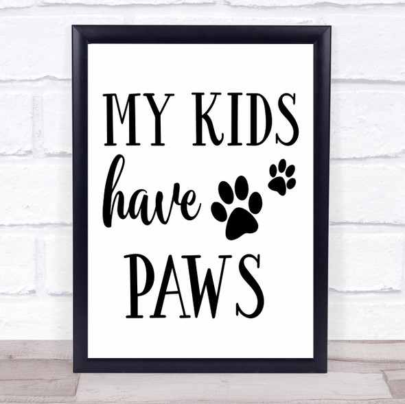 My Kids Have Paws Dog Quote Typography Wall Art Print