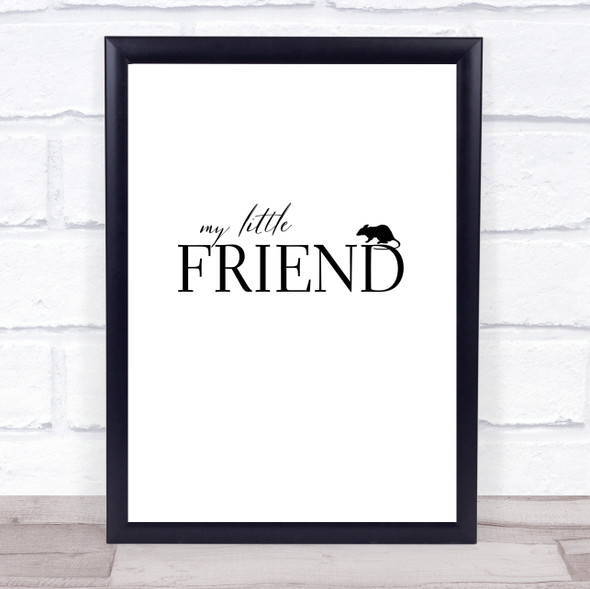 My Little Friend Mouse Rat Rodent Quote Typography Wall Art Print