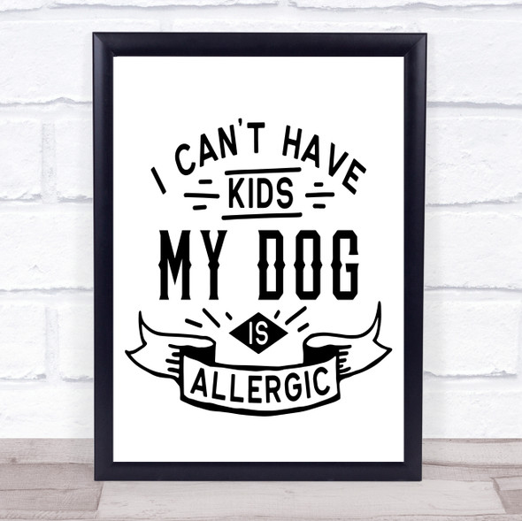 No Kids Dog Is Allergic Quote Typography Wall Art Print