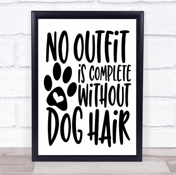 No Outfit Complete Without Dog Hair Quote Typography Wall Art Print