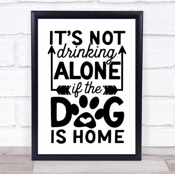 Not Drinking Alone If Dog Is Home Quote Typography Wall Art Print