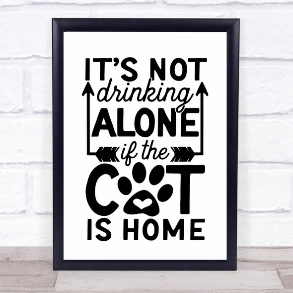 Not Drinking Alone If The Cat Is Home Funny Quote Typography Wall Art Print