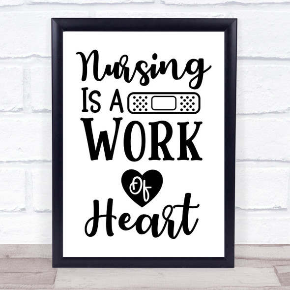 Nurse Nursing Is A Work Of Heart Quote Typography Wall Art Print