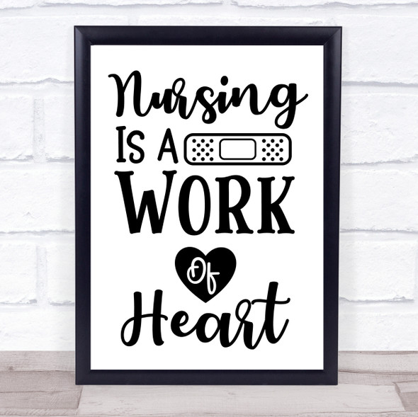 Nursing Is A Work Of Heart Quote Typography Wall Art Print