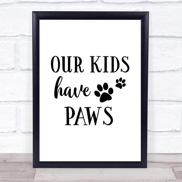 Our Kids Have Paws Quote Typography Wall Art Print