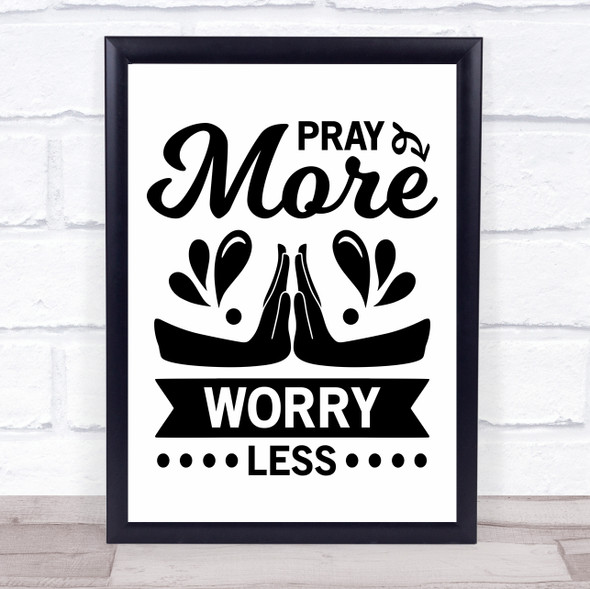 Pray More And Worry Less Quote Typography Wall Art Print