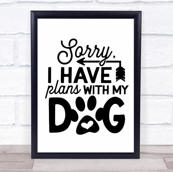 Sorry I Have Plans With My Dog Quote Typography Wall Art Print