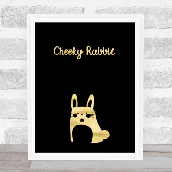 Cheeky Rabbit Gold Black Quote Typography Wall Art Print